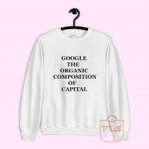 Google The Organic Composition of Capital Sweatshirt
