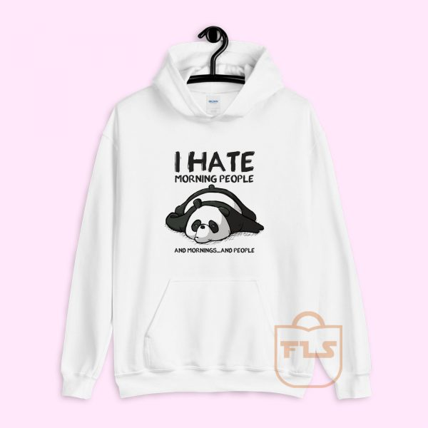 I Hate Morning People and Mornings and People Panda Hoodie