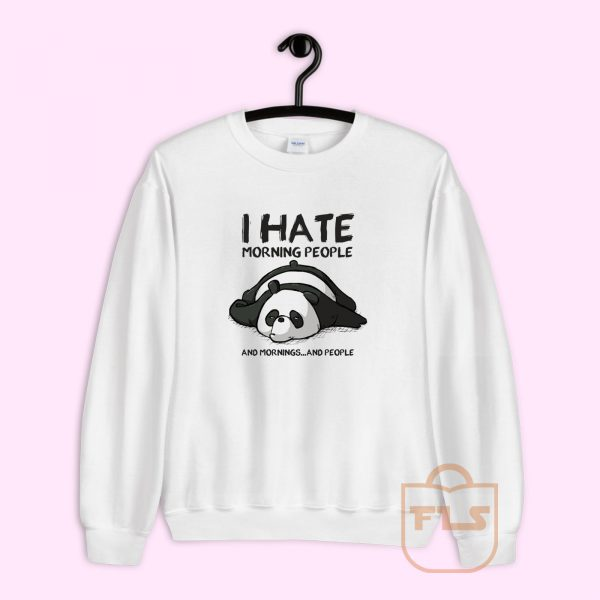I Hate Morning People and Mornings and People Panda Sweatshirt