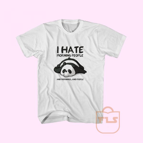 I Hate Morning People and Mornings and People Panda T Shirt