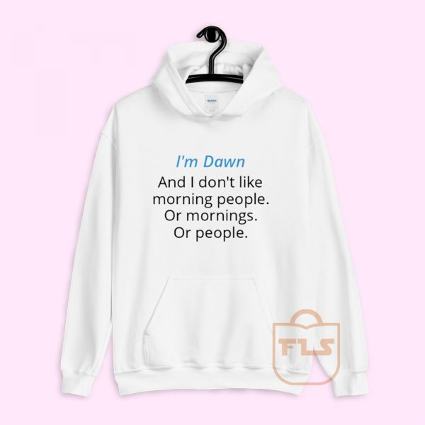 I'm Dawn and I Don't Like Morning People Hoodie
