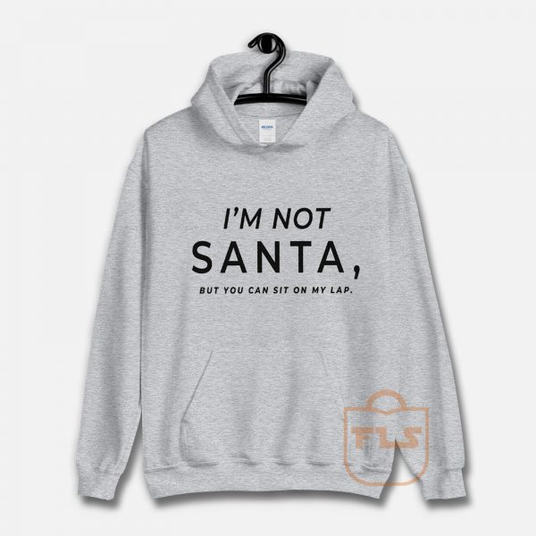 I'm Not Santa But You Can Sit on My Lap Hoodie