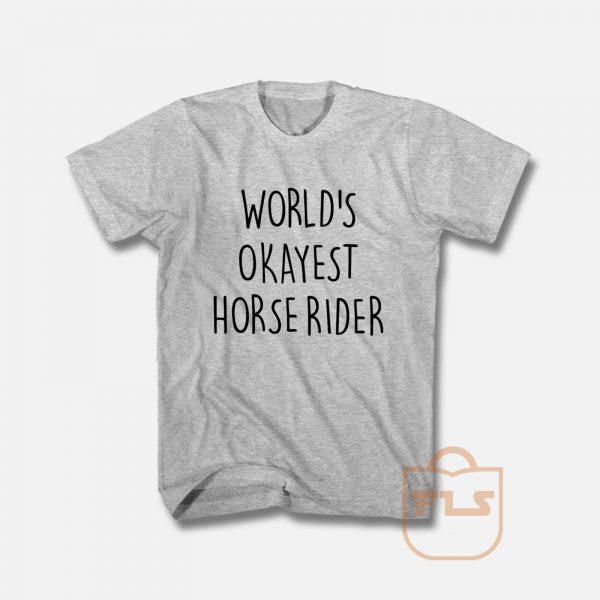 World's Okayest Horse Rider T Shirt