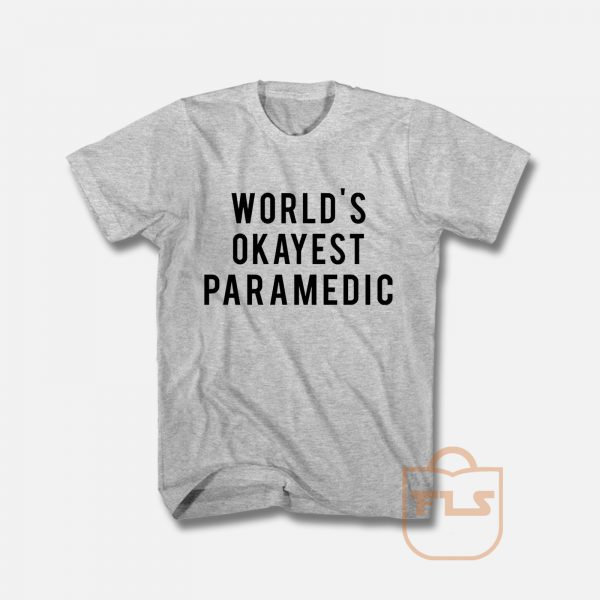World's Okayest Paramedic T Shirt