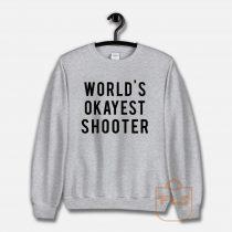 World's Okayest Shooter Sweatshirt