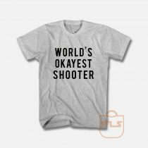 World's Okayest Shooter T Shirt