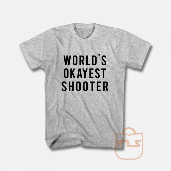 World's Okayest Shooter T Shirt