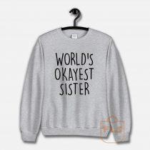 World's Okayest Sister Sweatshirt