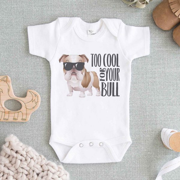 Bulldog Too Cool For Your Bull Baby Onesie