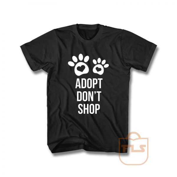Adopt Dont Shop T Shirt