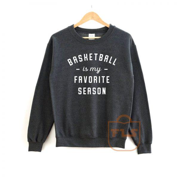 Basketball Is My Favorite Season Sweatshirt