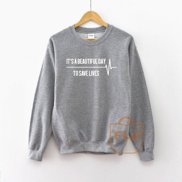 Its A Beautiful Day To Save Lives Sweatshirt