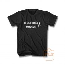 Its A Beautiful Day To Save Lives T Shirt