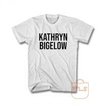 Kathryn Bigelow T Shirt