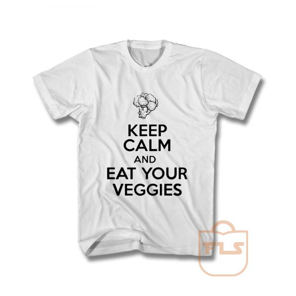 Keep Calm And Eat Your Veggies T Shirt