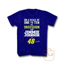 On A Scale Of 1 To 10 My Obsession Is 48 Jimmie Johnson T Shirt