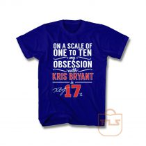 Scale Of 1 To 10 My Obsession With Kris Bryant is 17 T Shirt