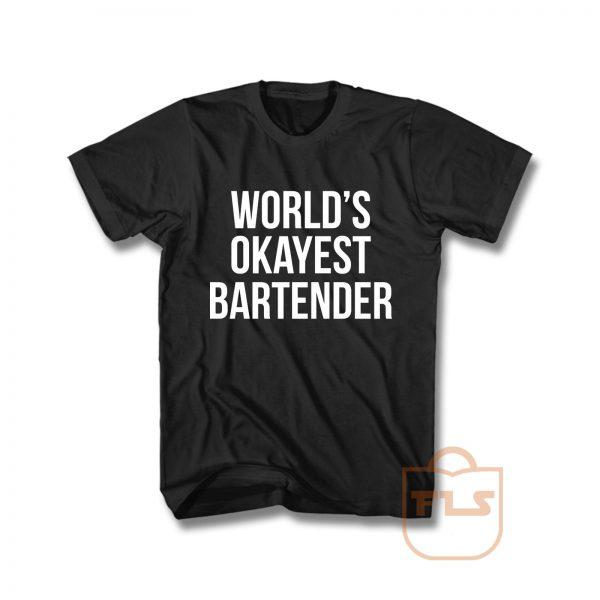 Worlds Okayest Bartender T Shirt