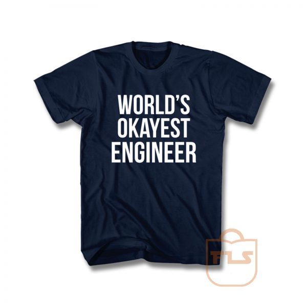 Worlds Okayest Engineer T Shirt