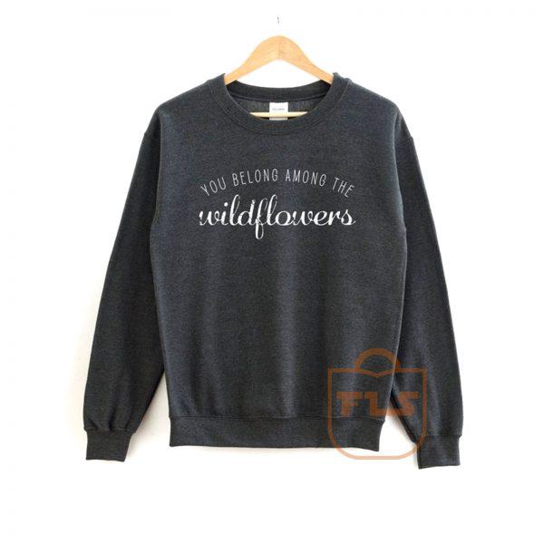 You Belong Among The Wildflowers Concert Sweatshirt
