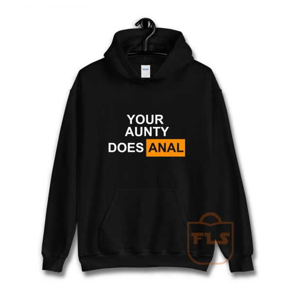 Your Aunty Does Anal Hoodie