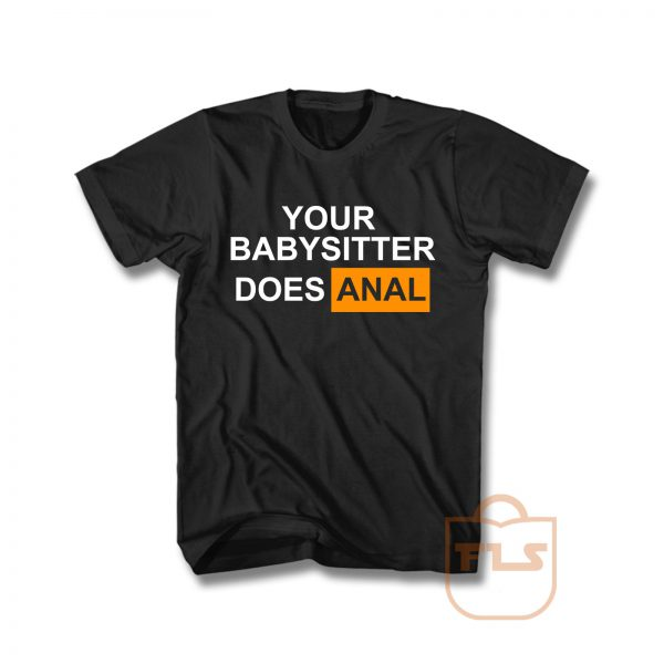 Your Babysitter Does Anal Unisex T Shirt