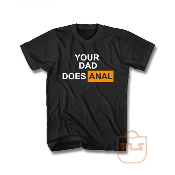 Your Dad Does Anal Unisex T Shirt