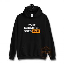 Your Daughter Does Anal Official Hoodie