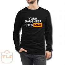 Your Daughter Does Anal Official Long Sleeve