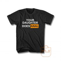 Your Daughter Does Anal Official T Shirt