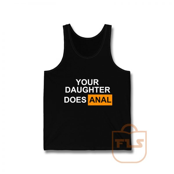 Your Daughter Does Anal Official Tank Top