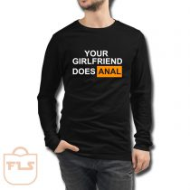 Your Girlfriend Does Anal Long Sleeve