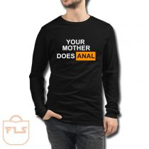 Your Mother Does Anal Long Sleeve