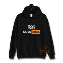 Your Wife Does Anal Hoodie