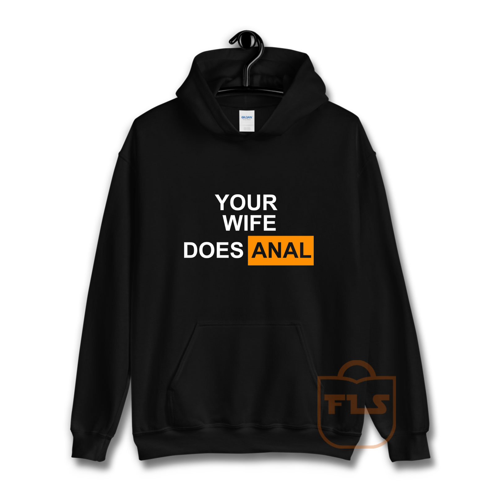 Your Wife Does Anal Hoodie | Ferolos