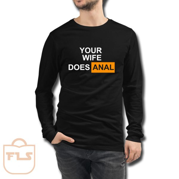 Your Wife Does Anal Long Sleeve