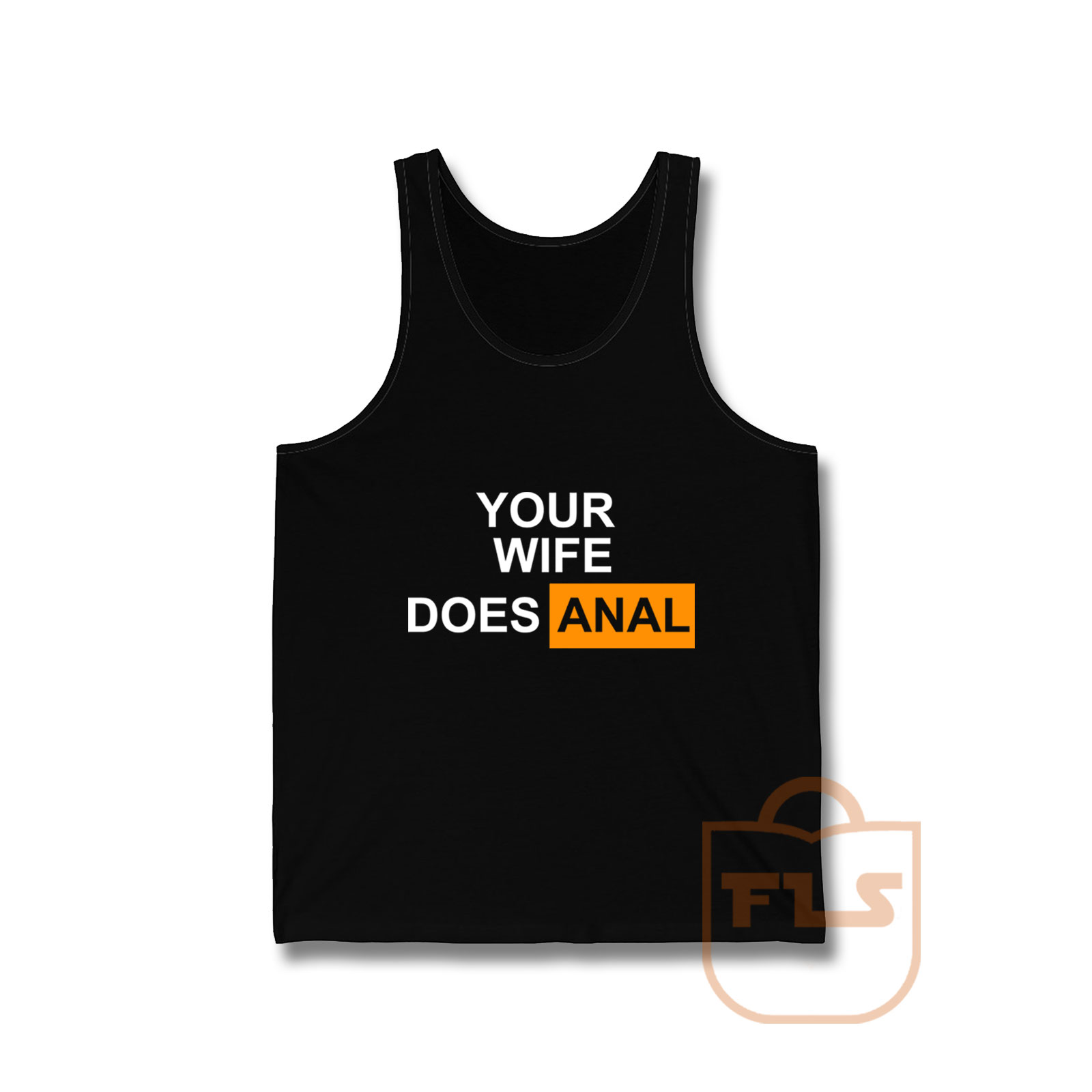 Your Wife Does Anal Tank Top Men Womens | Ferolos.com