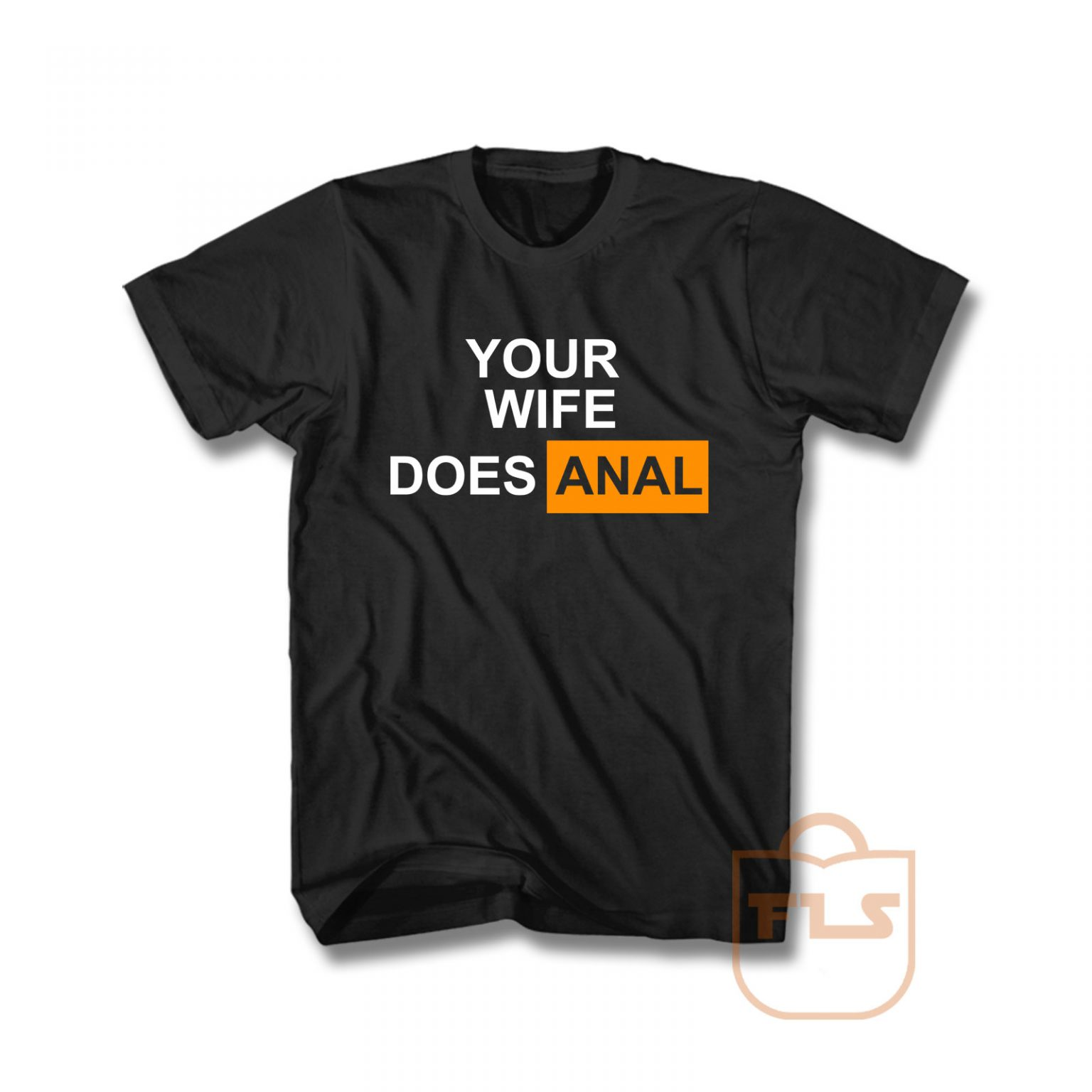 Your Wife Does Anal Unisex T Shirt- FEROLOS.COM