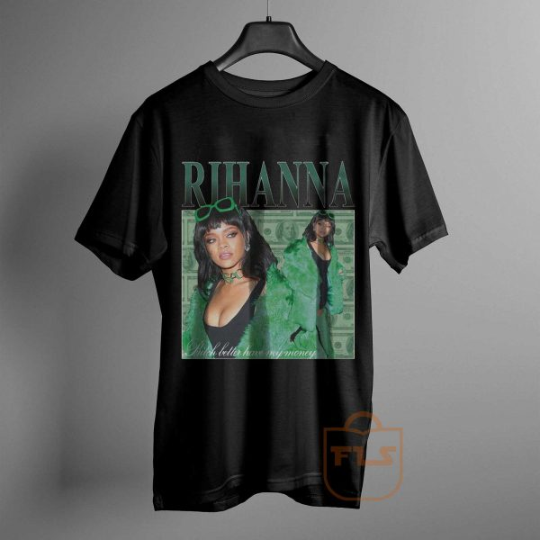 rihanna bitch better have my money T Shirt