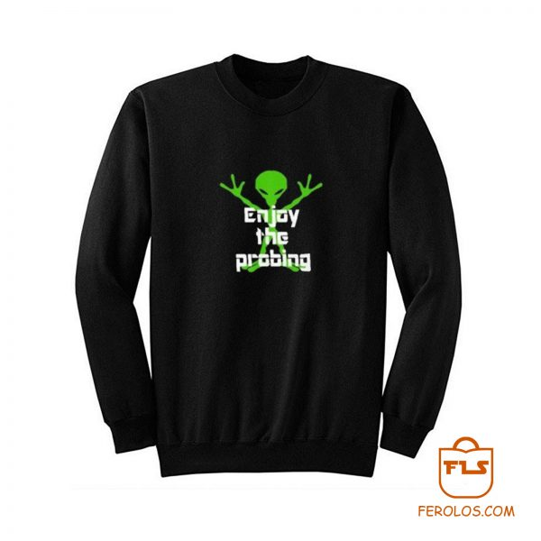 Alien Enjoy Probing Sweatshirt