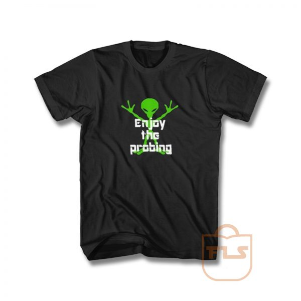 Alien Enjoy Probing T Shirt