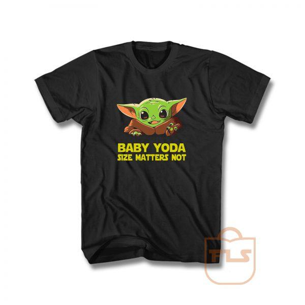 Baby Yoda Size Matters Not T Shirt
