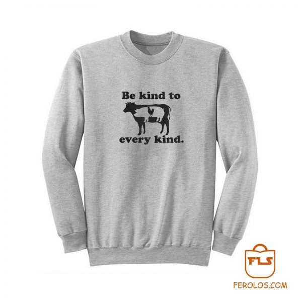Be Kind To Every Kind Vegan Sweatshirt