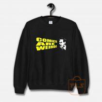 COMICS ARE WEIRD Sweatshirt