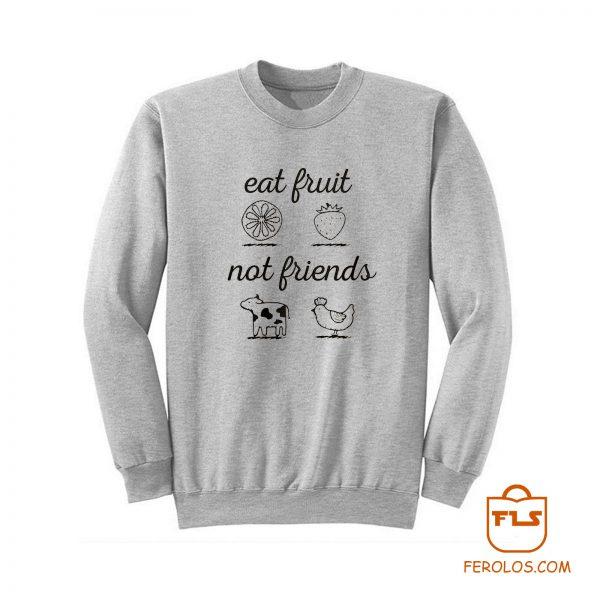 Eat Fruit Not Friends Sweatshirt