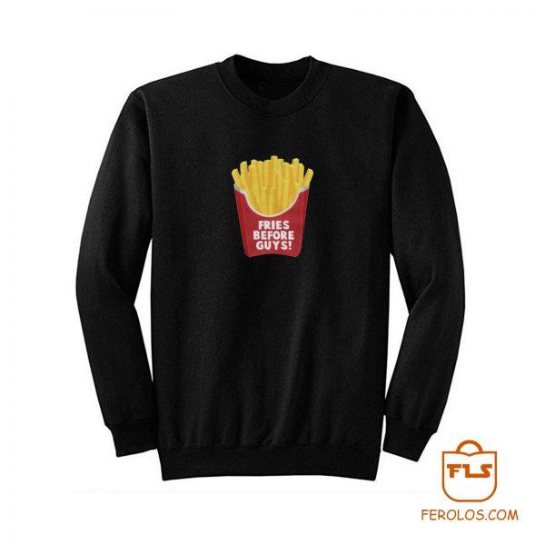 Fries Before Guys Sweatshirt