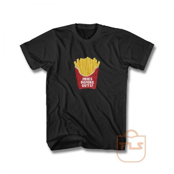 Fries Before Guys T Shirt