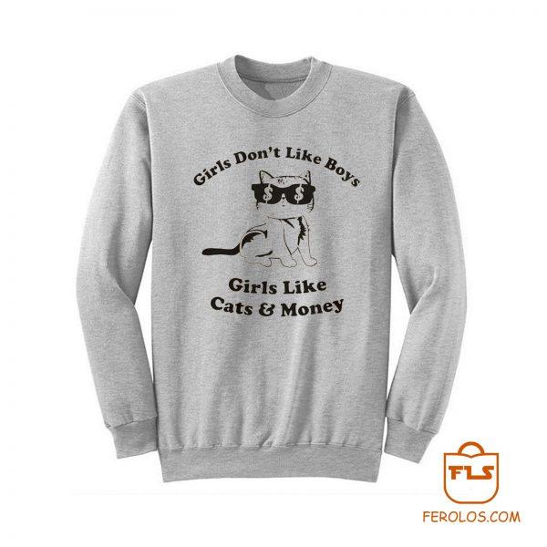 Girls Dont Like Boys Girls Like Cats and Money Sweatshirt