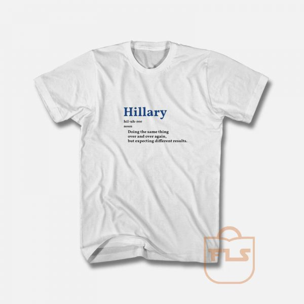 Hillary doing the same thing over and over again T Shirt