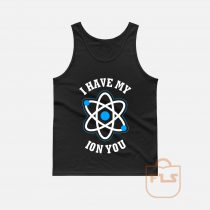 I Have My Ion You Tank Top